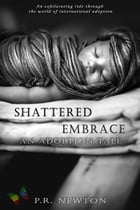 Shattered Embrace: A Novel by P.R. Newton