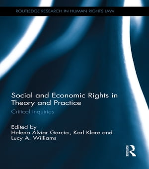Social and Economic Rights in Theory and Practice Critical Inquiries