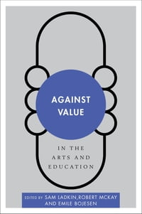 Against Value in the Arts and Education