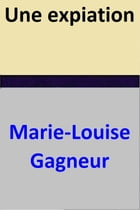 Une expiation by Marie-Louise Gagneur
