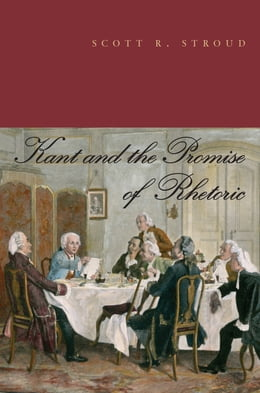 Book Kant and the Promise of Rhetoric by Scott R. Stroud