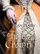 To Hold the Crown by Jean Plaidy