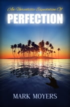 An Unrealistic Expectation Of Perfection by Mark Moyers