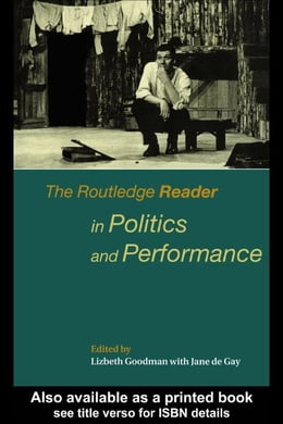 Book The Routledge Reader in Politics and Performance by Goodman, Lizbeth