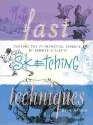 Fast Sketching Techniques: Capture the Fundamental Essence of Elusive Subjects by David Rankin