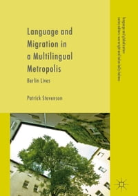 Language and Migration in a Multilingual Metropolis: Berlin Lives