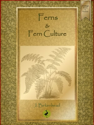 Ferns and Fern Culture by John Birkenhead