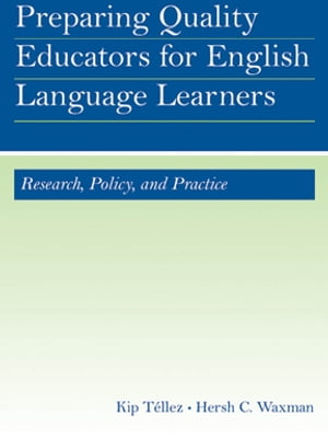 Preparing Quality Educators for English Language Learners Research,  Policy,  and Practice