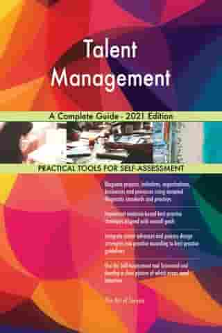 Talent Management A Complete Guide - 2021 Edition by Gerardus Blokdyk
