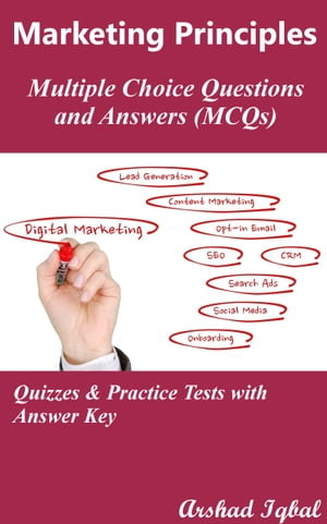Marketing Principles Multiple Choice Questions and Answers (MCQs): Quizzes & Practice Tests with Answer Key by Arshad Iqbal