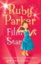 Ruby Parker: Film Star by Rowan Coleman