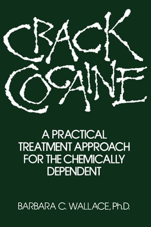 Crack Cocaine A Practical Treatment Approach For The Chemically Dependent