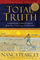 Total Truth (Study Guide Edition - Trade Paperback): Liberating Christianity from Its Cultural…