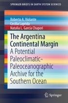 The Argentina Continental Margin: A Potential Paleoclimatic-Paleoceanographic Archive for the Southern Ocean by Roberto A. Violante