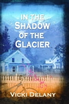 In the Shadow of the Glacier by Delany, Vicki