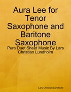 Aura Lee for Tenor Saxophone and Baritone Saxophone - Pure Duet Sheet Music By Lars Christian Lundholm by Lars Christian Lundholm