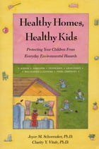 Healthy Homes, Healthy Kids: Protecting Your Children From Everyday Environmental Hazards by Charity Vitale