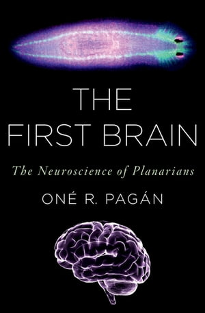 The First Brain The Neuroscience of Planarians
