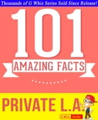 Private L.A. - 101 Amazing True Facts You Didn't Know: Fun Facts and Trivia Tidbits Quiz Game Books by G Whiz