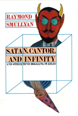 Book Satan, Cantor, And Infinity And Other Mind-bogglin by Raymond M. Smullyan