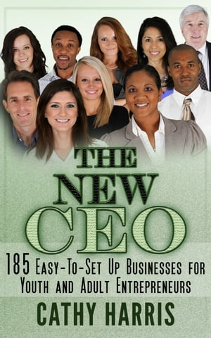 The New CEO: 185 Easy-To-Set Up Businesses for Youth and Adult Entrepreneurs by Cathy Harris