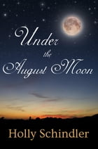 Under the August Moon by Holly Schindler