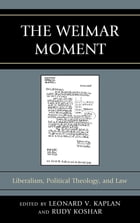 The Weimar Moment: Liberalism, Political Theology, and Law