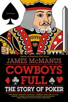 Cowboys Full: The Story of Poker by James McManus