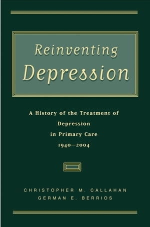 Reinventing Depression A History of the Treatment of Depression in Primary Care,  1940-2004