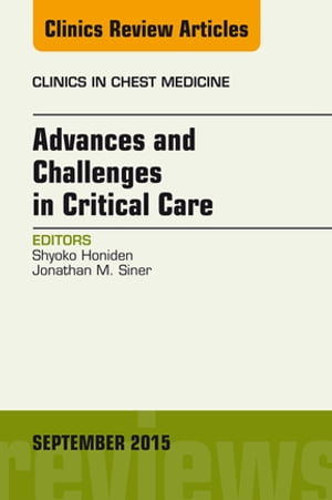Advances and Challenges in Critical Care,  An Issue of Clinics in Chest Medicine,
