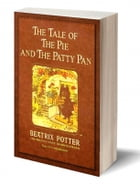 The Tale of The Pie and The Patty-Pan (Illustrated) by Beatrix Potter