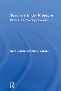 Teachers Under Pressure: Stress in the Teaching Profession