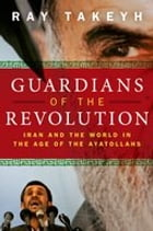 Guardians of the Revolution:Iran and the World in the Age of the Ayatollahs: Iran and the World in the Age of the Ayatollahs by Ray Takeyh