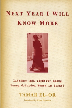 Next Year I Will Know More Literacy and Identity among Young Orthodox Women in Israel