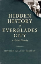 Hidden History of Everglades City and Points Nearby by Maureen Sullivan-Hartung