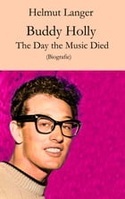 Buddy Holly: The Day the Music Died (Biografie) by Helmut Langer