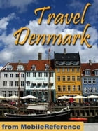 Travel Denmark: Guide, Maps, And Phrasebook. Includes: Copenhagen, Odense, Aarhus, Aalborg And More (Mobi Travel) by MobileReference