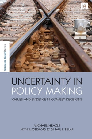 Uncertainty in Policy Making Values and Evidence in Complex Decisions