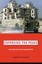 Enforcing the Peace: Learning from the Imperial Past by Kimberly Zisk Marten