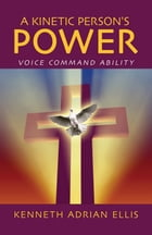 A Kinetic Person's Power: Voice Command Ability by Kenneth Adrian Ellis