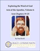 Exploring the Word of God Acts of the Apostles Volume 6: Chapters 19–23 by Paul Kroll