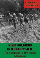 Nisei Soldiers In World War II: The Campaign In The Vosges Mountains by LCDR Joni L. Parker USN