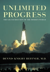 Unlimited Progress: The Grand Delusion of the Modern World