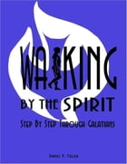 Walking By the Spirit: Step By Step Through Galatians by Daniel P. Fuller