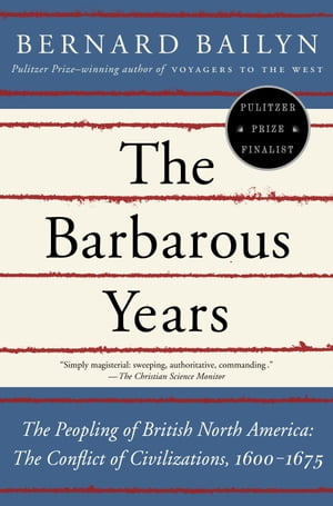 The Barbarous Years The Peopling of British North America: The Conflict of Civilizations,  1600-1675