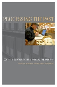 Processing the Past: Contesting Authority in History and the Archives