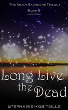 Long Live the Dead by Stephanie Robitaille