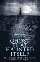 The Ghost That Haunted Itself: The Story of the Mackenzie Poltergeist - The Infamous Ghoul of…