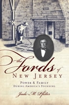 The Fords of New Jersey: Power & Family During America's Founding by Jude M. Pfister