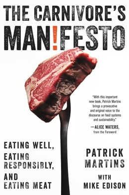 Book The Carnivore's Manifesto: Eating Well, Eating Responsibly, and Eating Meat by Patrick Martins